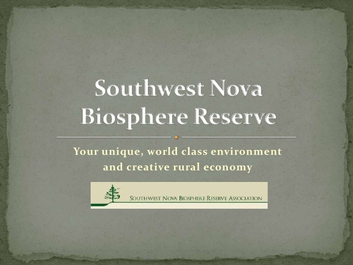 Your unique, world class environment <br />and creative rural economy<br />Southwest Nova Biosphere Reserve<br />