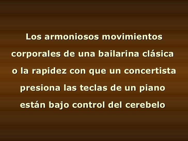 Los armoniosos movimientos corporales de una bailarina clásica  o la rapidez con que un concertista presiona las teclas de...