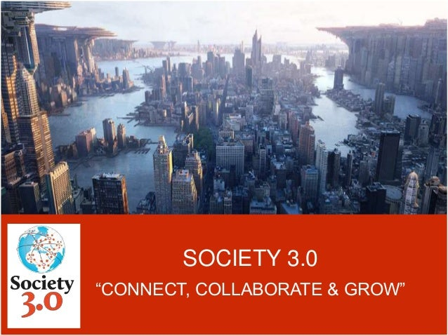 "SOCIETY 3.0 ""CONNECT, COLLABORATE & GROW"""