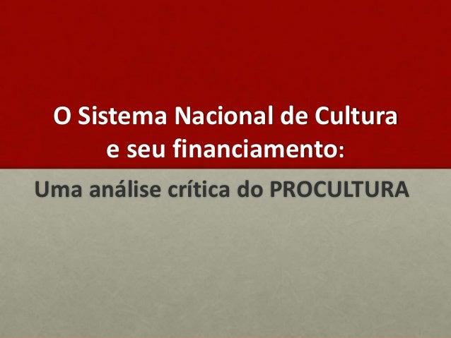 O Sistema Nacional de Cultura e seu financiamento: Uma análise crítica do PROCULTURA