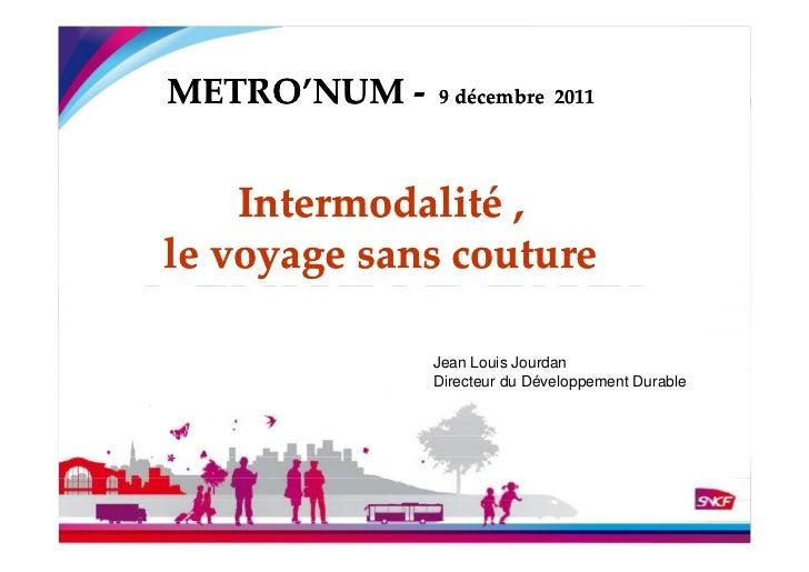 METRO'NUM -   9 décembre 2011    Intermodalité ,le voyage sans couture {              Jean Louis Jourdan              Dire...