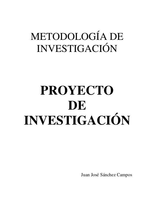 METODOLOGÍA DE INVESTIGACIÓN PROYECTO DE INVESTIGACIÓN Juan José Sánchez Campos