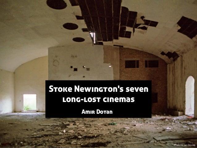 Stoke Newington's seven long-lost cinemas Amir Dotan Photo by Ian Grundy