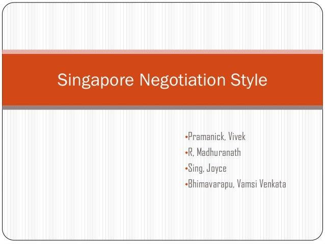 Singapore Negotiation Style                •Pramanick, Vivek                •R, Madhuranath                •Sing, Joyce   ...
