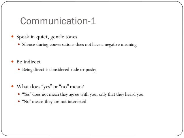 Communication-1 Speak in quiet, gentle tones   Silence during conversations does not have a negative meaning Be indirec...