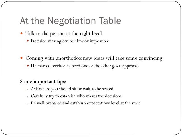 At the Negotiation Table Talk to the person at the right level   Decision making can be slow or impossible Coming with ...