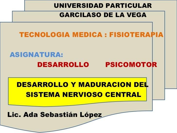 <ul><li>UNIVERSIDAD PARTICULAR </li></ul><ul><li>GARCILASO DE LA VEGA </li></ul><ul><li>TECNOLOGIA MEDICA : FISIOTERAPIA <...