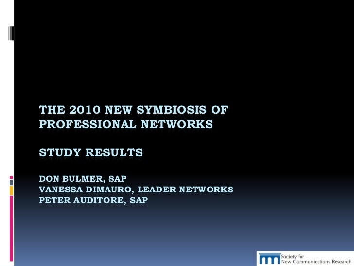 THE 2010 NEW SYMBIOSIS OFPROFESSIONAL NETWORKSSTUDY RESULTSDON BULMER, SAPVANESSA DIMAURO, LEADER NETWORKSPETER AUDITORE, ...