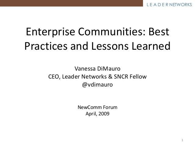 L E A D E R NETWORKS Enterprise Communities: Best Practices and Lessons Learned Vanessa DiMauro CEO, Leader Networks & SNC...