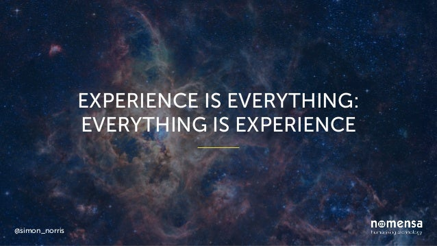 EXPERIENCE IS EVERYTHING: EVERYTHING IS EXPERIENCE @simon_norris
