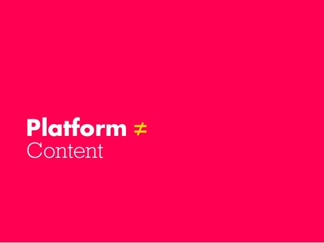 Platform ≠ Content