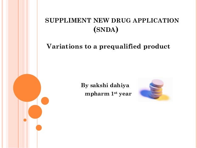 SUPPLIMENT NEW DRUG APPLICATION           (SNDA)Variations to a prequalified product         By sakshi dahiya          mph...