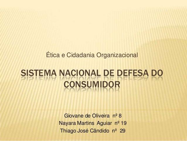 SISTEMA NACIONAL DE DEFESA DO CONSUMIDOR Ética e Cidadania Organizacional Giovane de Oliveira nº 8 Nayara Martins Aguiar n...