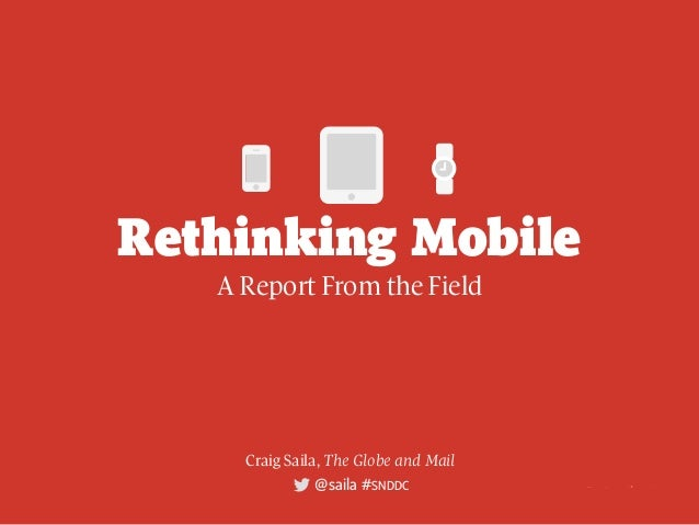@saila #SNDDCt ␣ ␣ Rethinking Mobile A Report From the Field @saila #SNDDCt Craig Saila, The Globe and Mail