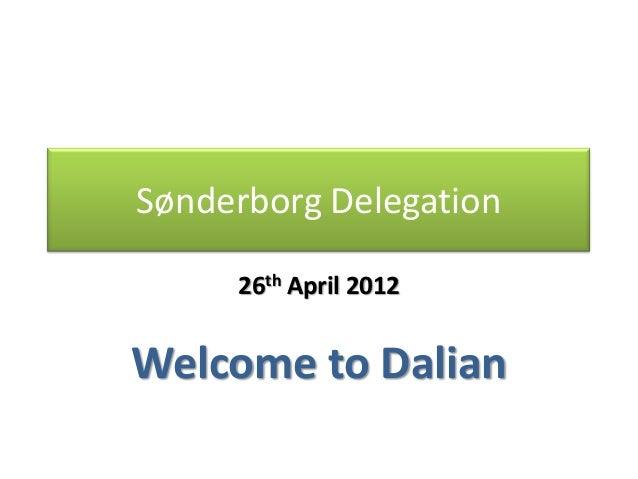 Sønderborg Delegation     26th April 2012Welcome to Dalian