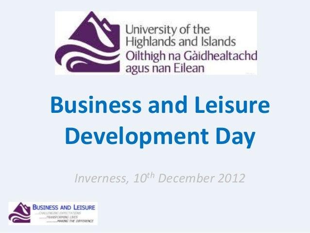 Business and LeisureDevelopment DayInverness, 10th December 2012