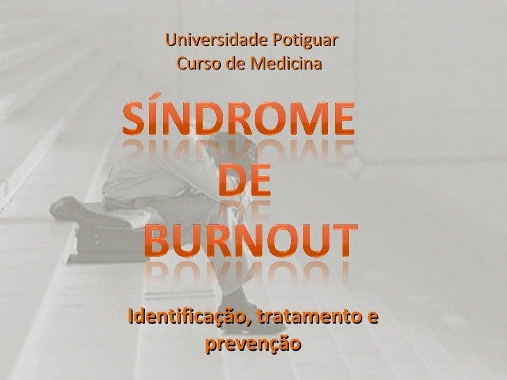 Universidade Potiguar Curso de Medicina  Identificação, tratamento e prevenção