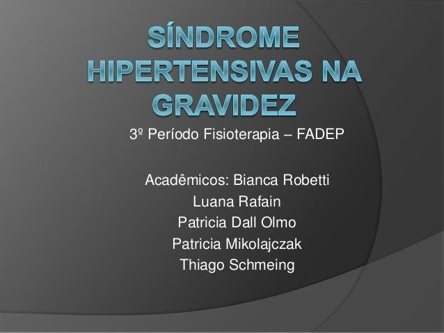 3º Período Fisioterapia – FADEP Acadêmicos: Bianca Robetti Luana Rafain Patricia Dall Olmo Patricia Mikolajczak Thiago Sch...
