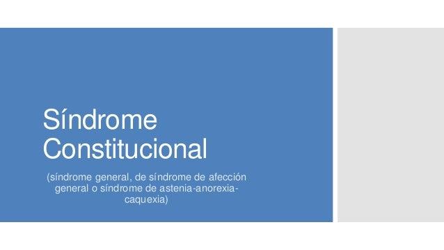 Síndrome Constitucional (síndrome general, de síndrome de afección general o síndrome de astenia-anorexia- caquexia)