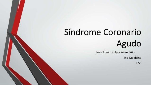 Síndrome Coronario Agudo Juan Eduardo Igor Avendaño 4to Medicina USS