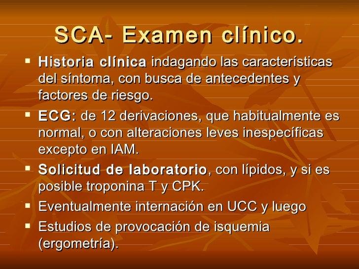 SCA- Examen clínico. <ul><li>Historia clínica  indagando las características del síntoma, con busca de antecedentes y fact...