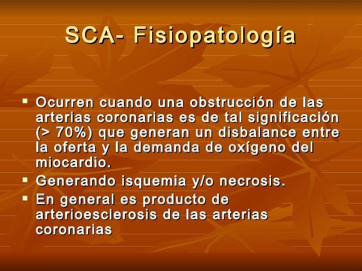 SCA- Fisiopatología <ul><li>Ocurren cuando una obstrucción de las arterias coronarias es de tal significación (> 70%) que ...