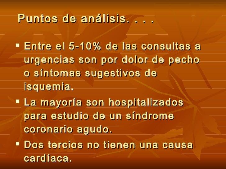 Puntos de análisis. . . . <ul><li>Entre el 5-10% de las consultas a urgencias son por dolor de pecho o síntomas sugestivos...