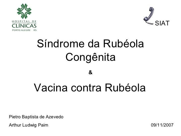 SIAT             Síndrome da Rubéola                  Congênita                             &           Vacina contra Rubé...