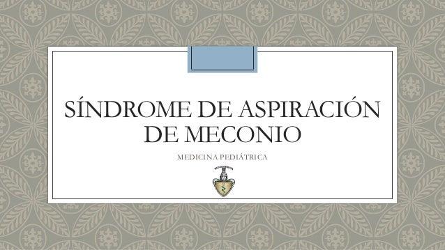 SÍNDROME DE ASPIRACIÓN DE MECONIO MEDICINA PEDIÁTRICA