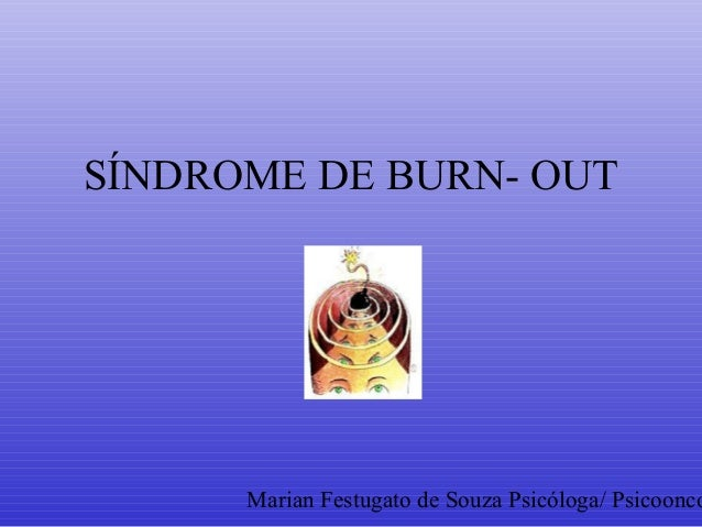 SÍNDROME DE BURN- OUT      Marian Festugato de Souza Psicóloga/ Psicoonco
