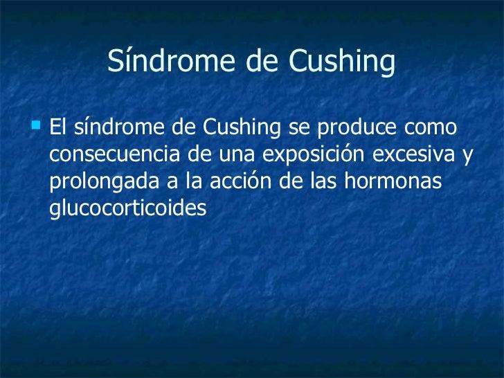 Síndrome de Cushing <ul><li>El síndrome de Cushing se produce como consecuencia de una exposición excesiva y prolongada a ...