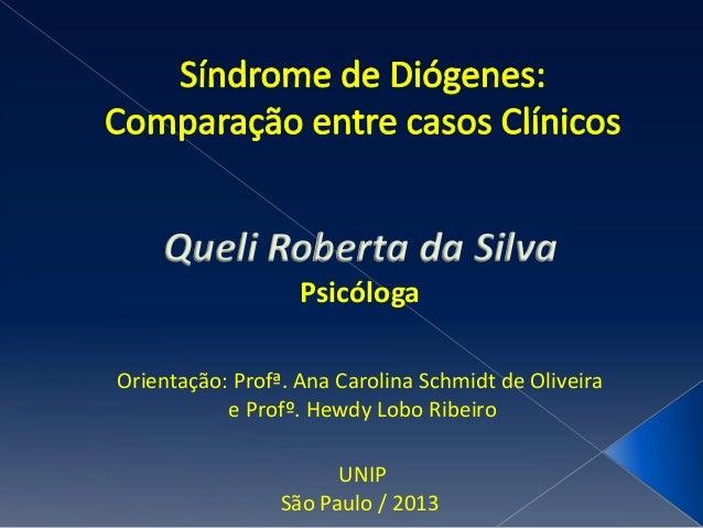 Queli Roberta da Silva Psicóloga Orientação: Profª. Ana Carolina Schmidt de Oliveira e Profº. Hewdy Lobo Ribeiro UNIP São ...