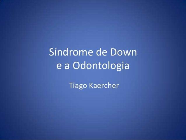 Síndrome de Down e a Odontologia Tiago Kaercher