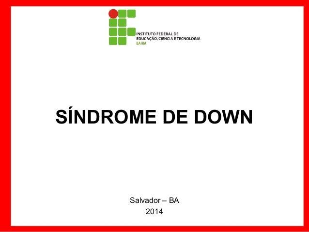 SÍNDROME DE DOWN  Salvador – BA 2014