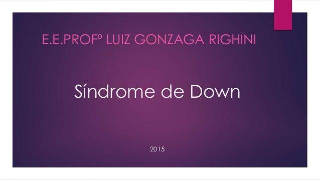 Síndrome de Down 2015 E.E.PROFº LUIZ GONZAGA RIGHINI