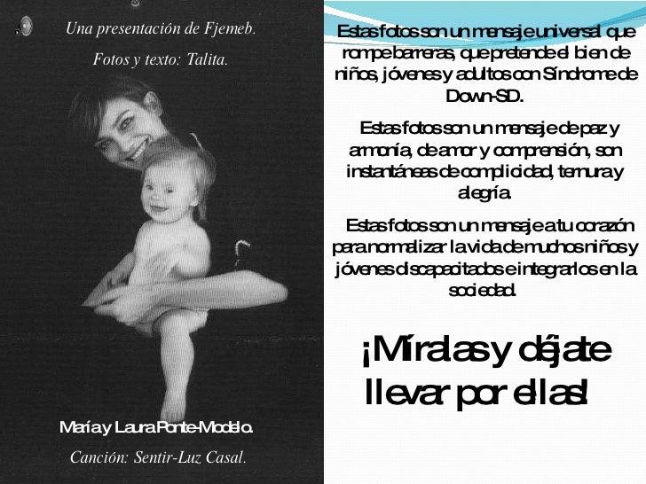 María y Laura Ponte-Modelo. Estas fotos son un mensaje universal que rompe barreras, que pretende el bien de niños, jóvene...