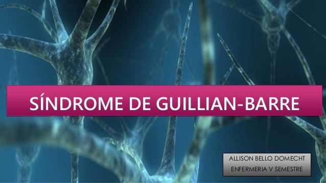 SÍNDROME DE GUILLIAN-BARRE ALLISON BELLO DOMECHT ENFERMERIA V SEMESTRE