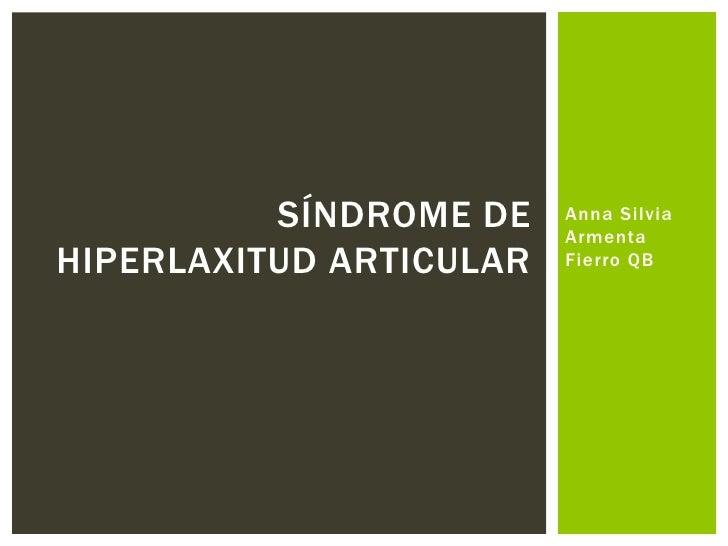 Anna Silvia Armenta Fierro QB<br />Síndrome de hiperlaxitud articular<br />