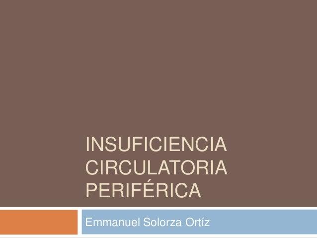 INSUFICIENCIA CIRCULATORIA PERIFÉRICA Emmanuel Solorza Ortíz