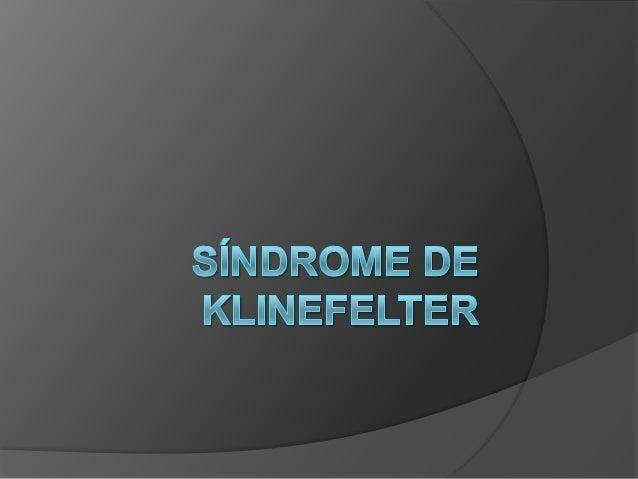 Concepto El síndrome de Klinefelter (SK) es una forma de hipogonadismo masculino debido a esclerohialinosis testicular con...