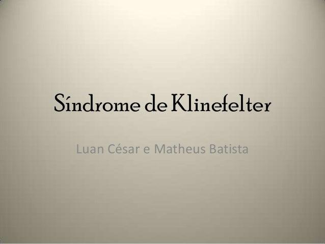 Síndrome de Klinefelter Luan César e Matheus Batista