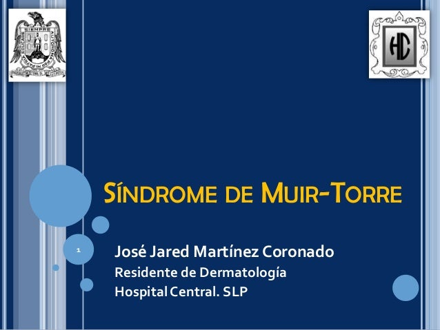SÍNDROME DE MUIR-TORRE José Jared Martínez Coronado Residente de Dermatología Hospital Central. SLP 1