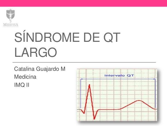 SÍNDROME DE QT LARGO Catalina Guajardo M Medicina IMQ II