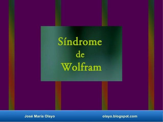 Síndrome  de  Wolfram  José María Olayo olayo.blogspot.com