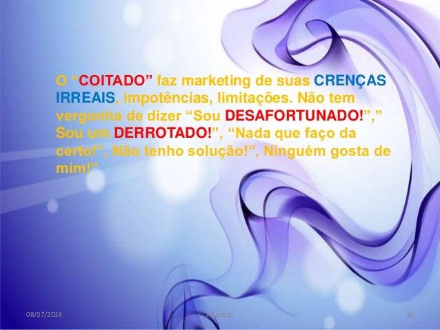 """O """"COITADO"""" faz marketing de suas CRENÇAS IRREAIS, impotências, limitações. Não tem vergonha de dizer """"Sou DESAFORTUNADO!""""..."""