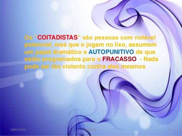 """Os """"COITADISTAS"""" são pessoas com notável potencial, mas que o jogam no lixo, assumem um papel dramático e AUTOPUNITIVO de ..."""