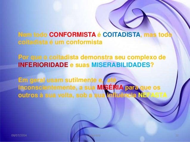 Nem todo CONFORMISTA é COITADISTA, mas todo coitadista é um conformista Por que o coitadista demonstra seu complexo de INF...