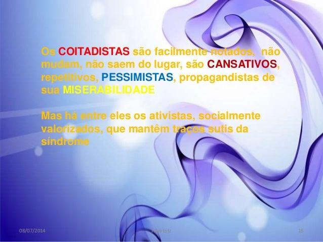 Os COITADISTAS são facilmente notados, não mudam, não saem do lugar, são CANSATIVOS, repetitivos, PESSIMISTAS, propagandis...