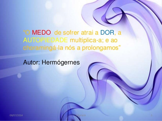 """""""O MEDO de sofrer atrai a DOR, a AUTOPIEDADE multiplica-a; e ao choramingá-la nós a prolongamos"""" Autor: Hermógernes 08/07/..."""