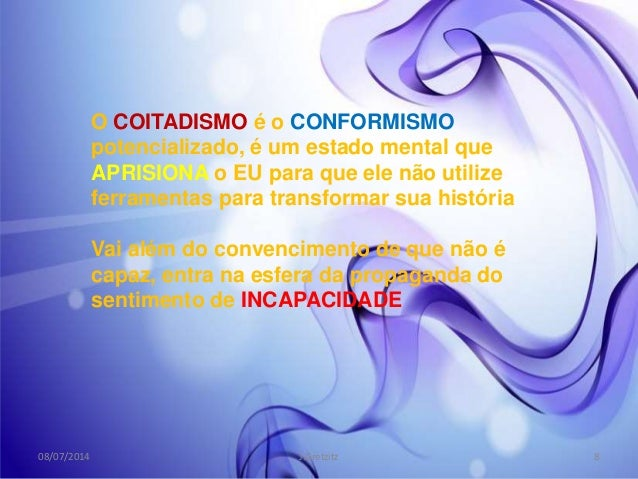 O COITADISMO é o CONFORMISMO potencializado, é um estado mental que APRISIONA o EU para que ele não utilize ferramentas pa...